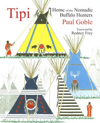 Tipi: Home of the Nomadic Buffalo Hunters Cover Image