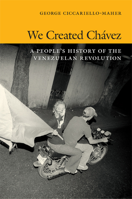 We Created Chávez: A People's History of the Venezuelan Revolution Cover Image