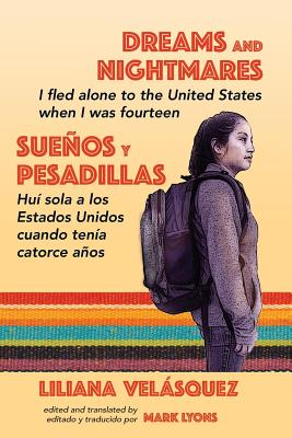 Dreams and Nightmares: I Fled Alone to the United States When I Was Fourteen (In English and Spanish) (Working and Writing for Change) Cover Image