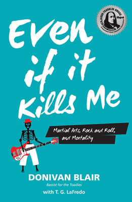 Even If It Kills Me: Martial Arts, Rock and Roll, and Mortality Cover Image