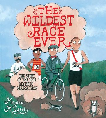 The Wildest Race Ever: The Story of the 1904 Olympic Marathon Cover Image