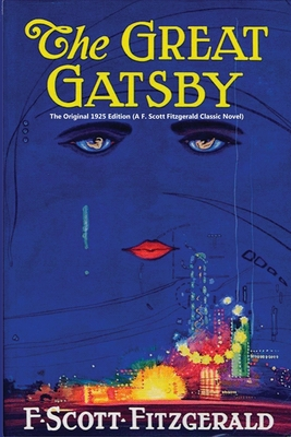The Great Gatsby: The Original 1925 Edition ( A Classic Novel By F. Scott Fitzgerald) Cover Image