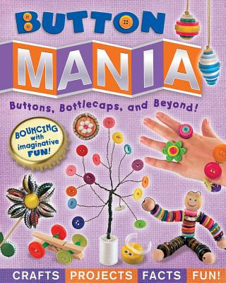Button Mania: Buttons, Bottlecaps, and Beyond! Cover Image