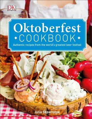 Oktoberfest Cookbook: Authentic Recipes from the World s Greatest Beer Festival Cover Image