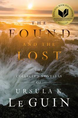 The Found and the Lost: The Collected Novellas of Ursula K. Le Guin Cover Image