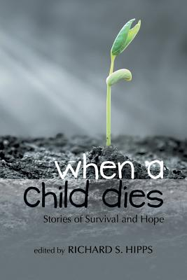 When a Child Dies: Stories of Survival and Hope Cover Image
