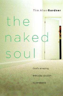 The Naked Soul: God's Amazing, Everyday Solution to Loneliness Cover Image
