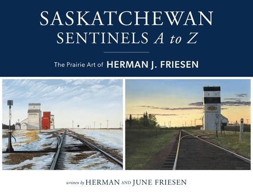 Saskatchewan Sentinels A to Z: The Prairie Art of Herman J. Friesen Cover Image