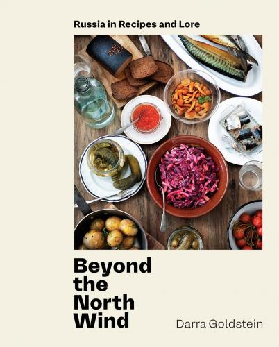 Beyond the North Wind: Russia in Recipes and Lore [A Cookbook] Cover Image