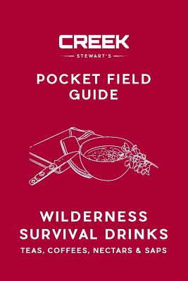 Pocket Field Guide: Wilderness Survival Drinks, Teas, Coees, Nectars & Saps Cover Image