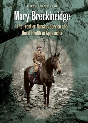 Mary Breckinridge: The Frontier Nursing Service and Rural Health in Appalachia Cover Image
