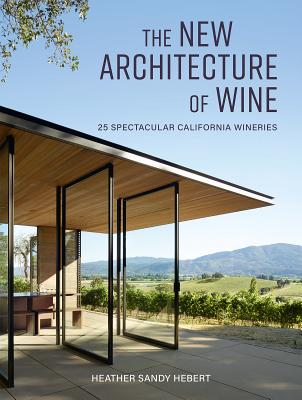 The New Architecture of Wine: 25 Spectacular California Wineries Cover Image