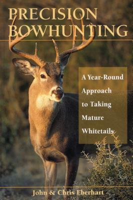 Precision Bowhunting: A Year-Round Approach to Taking Mature Whitetails Cover Image