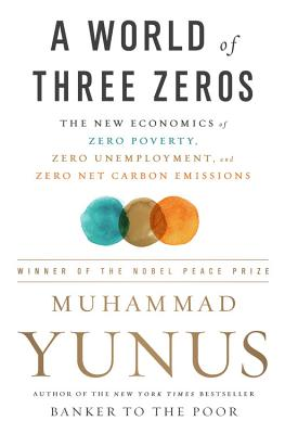 A World of Three Zeros: The New Economics of Zero Poverty, Zero Unemployment, and Zero Net Carbon Emissions Cover Image