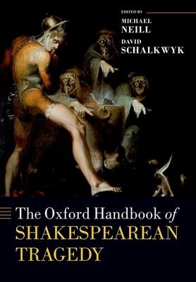 The Oxford Handbook of Shakespearean Tragedy (Oxford Handbooks) Cover Image