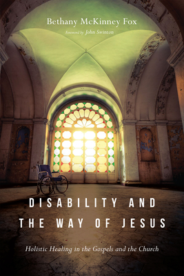 Disability and the Way of Jesus: Holistic Healing in the Gospels and the Church Cover Image