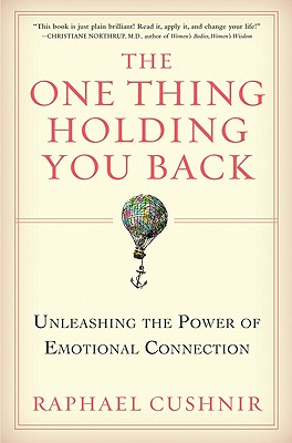 The One Thing Holding You Back: Unleashing the Power of Emotional Connection Cover Image