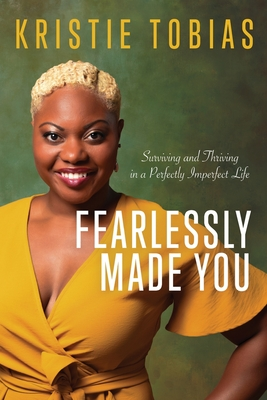 Fearlessly Made You: Surviving and Thriving in a Perfectly Imperfect Life Cover Image