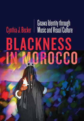 Blackness in Morocco: Gnawa Identity through Music and Visual Culture Cover Image