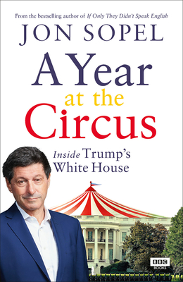 A Year at the Circus: Inside Trump's White House Cover Image
