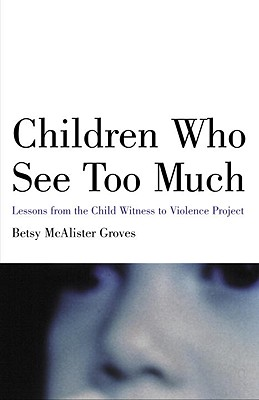 Children Who See Too Much: Lessons from the Child Witness to Violence Project Cover Image