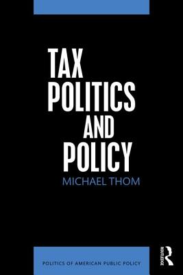 Tax Politics and Policy (Politics of American Public Policy) Cover Image