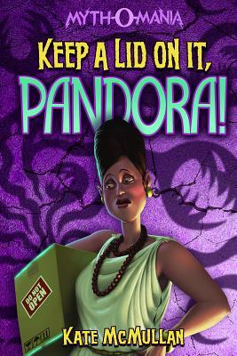 Cover for Keep a Lid on It, Pandora! (Myth-O-Mania #6)
