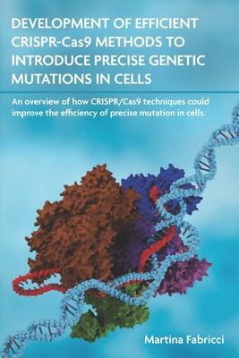 DEVELOPMENT OF EFFICIENT CRISPR-Cas9 METHODS TO INTRODUCE PRECISE GENETIC MUTATIONS IN CELLS Cover Image