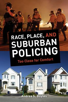 Race, Place, and Suburban Policing: Too Close for Comfort Cover Image