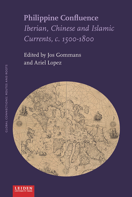 Philippine Confluence: Iberian, Chinese and Islamic Currents, c. 1500–1800 (Global Connections: Routes and Roots) Cover Image