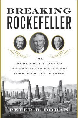 Breaking Rockefeller: The Incredible Story of the Ambitious Rivals Who Toppled an Oil Empire Cover Image