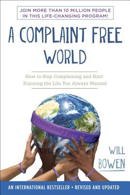 A Complaint Free World: How to Stop Complaining and Start Enjoying the Life You Always Wanted Cover Image