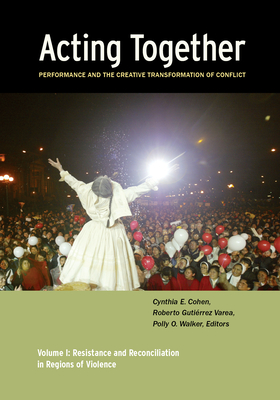 Acting Together: Performance and the Creative Transformation of Conflict: Volume I