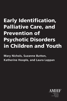 Cover for Early Identification, Palliative Care, and Prevention of Psychotic Disorders in Children and Youth