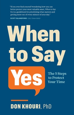 When To Say Yes: The 5 Steps to Protect Your Time Cover Image