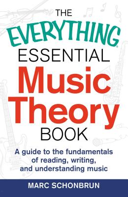 The Everything Essential Music Theory Book: A Guide to the Fundamentals of Reading, Writing, and Understanding Music (Everything®) Cover Image