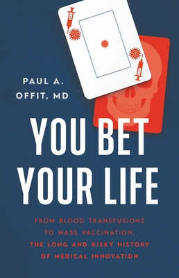 You Bet Your Life: From Blood Transfusions to Mass Vaccination, the Long and Risky History of Medical Innovation Cover Image
