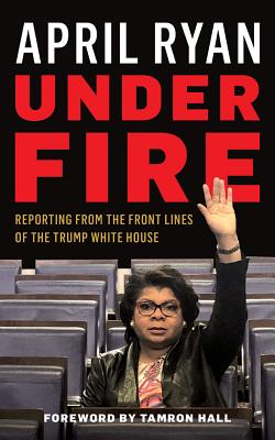 Under Fire: Reporting from the Front Lines of the Trump White House Cover Image