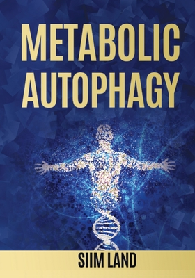 Metabolic Autophagy: Practice Intermittent Fasting and Resistance Training to Build Muscle and Promote Longevity Cover Image