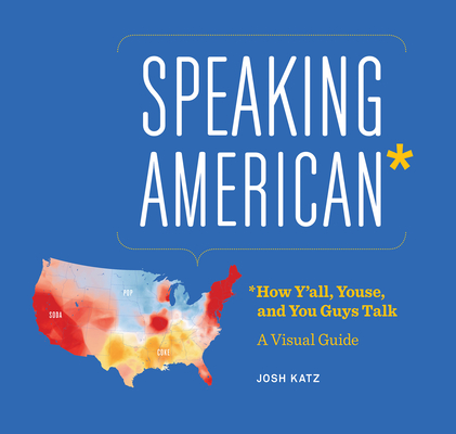 Speaking American: How Y'all, Youse , and You Guys Talk: A Visual Guide Cover Image