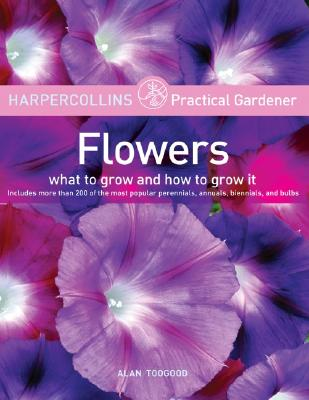 HarperCollins Practical Gardener: Flowers: What to Grow and How to Grow It Cover Image
