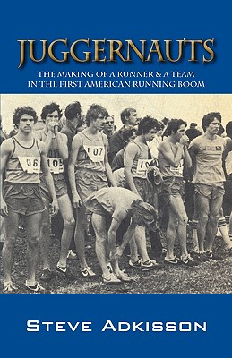 Juggernauts: The Making of a Runner & a Team in the First American Running Boom Cover Image