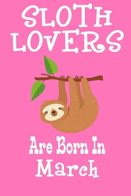 Sloth Lovers Are Born In March: Birthday Gift for Sloth Lovers Cover Image