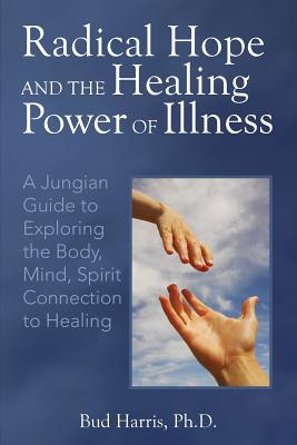 Radical Hope and the Healing Power of Illness: A Jungian Guide to Exploring the Body, Mind, Spirit Connection to Healing Cover Image