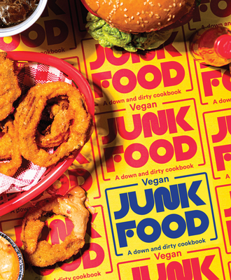 Vegan Junk Food: A Down and Dirty Cookbook Cover Image