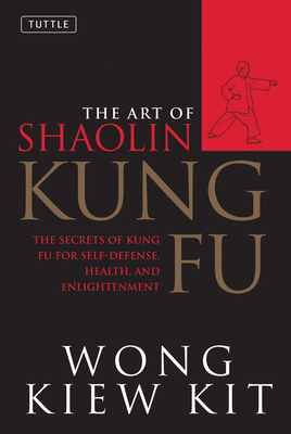 The Art of Shaolin Kung Fu: The Secrets of Kung Fu for Self-Defense, Health, and Enlightenment (Tuttle Martial Arts) Cover Image