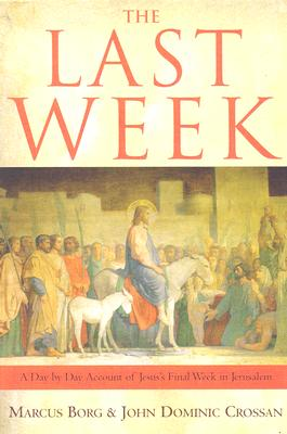 The Last Week: A Day-by-Day Account of Jesus's Final Week in Jerusalem Cover Image
