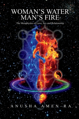 Woman's Water, Man's Fire: The Metaphysics of Love, Sex and Relationship Cover Image