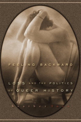 Feeling Backward: Loss and the Politics of Queer History Cover Image