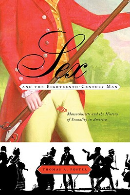 Sex and the Eighteenth-Century Man: Massachusetts and the History of Sexuality in America Cover Image